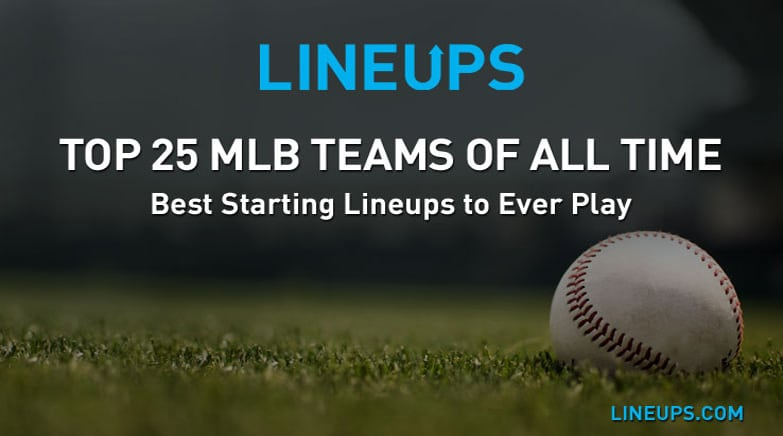 ff8e69ec Top 25 MLB Teams of All-Time List