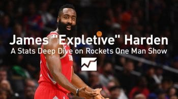 "James ""Expletive"" Harden: A Stats Deep Dive on Rockets One Man Show"