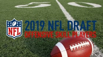 2019 NFL Draft Deep Dive: Offensive Skill Players