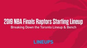 Breaking Down the Toronto Raptors Starting Lineup in the NBA Finals