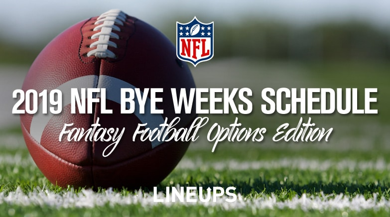2019 NFL Bye Weeks Schedule: Fantasy Options Edition