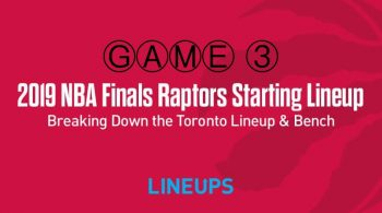 Breaking Down the Toronto Raptors Game 3 Starting Lineup in the NBA Finals