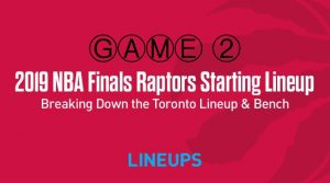 Breaking Down the Toronto Raptors Game 2 Starting Lineup in the NBA Finals