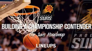 Phoenix Suns: Building a Lineup to Contend for a NBA Championship