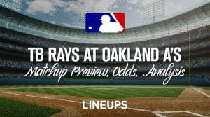 Tampa Bay Rays vs. Oakland Athletics 6/20/19: Starting Lineups, Matchup Preview, Betting Odds