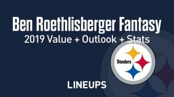 Ben Roethlisberger Fantasy Football Outlook & Value 2019