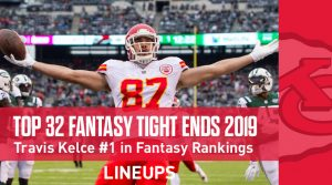 Top 32 Tight End Fantasy Rankings 2019: Travis Kelce Holding Down Top Spot