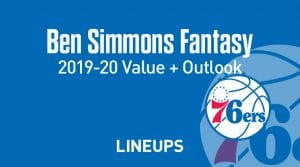 Ben Simmons Fantasy Outlook & Value 2019-2020