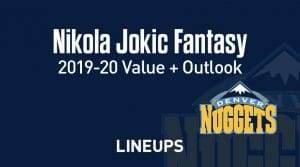 Nikola Jokic Fantasy Outlook & Value 2019-20
