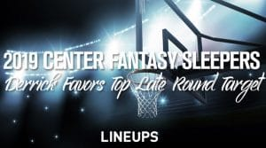 Center Sleepers + Late Round Values: Fantasy Basketball 2019: Derrick Favors, Thomas Bryant Top of List