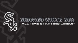 Chicago White Sox All-Time Lineup/ Roster