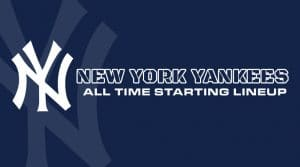 New York Yankees All-Time Starting Lineup/ Roster