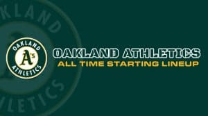 Oakland Athletics All-Time Starting Lineup/ Roster