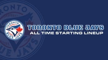 Toronto Blue Jays All-Time Starting Lineup/Roster