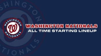 Washington Nationals All-Time Starting Lineup/ Roster