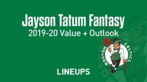 Jayson Tatum Fantasy Outlook & Value 2019-2020