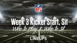 Week 3 K Start'em, Sit'em: Kicker Fantasy Football Strategy & Rankings