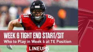 Week 6 TE Start'em, Sit'em: Tight End Strategy (Austin Hooper a Lock)