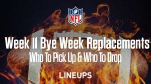 Who to Drop & Pick Up For Week 11 Bye Replacements