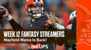 Fantasy Football Streamers for Week 12: Mayfield Mania Is Back!!