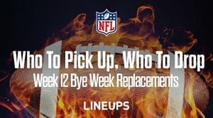 Who to Drop & Pick Up For Week 12 Bye Replacements