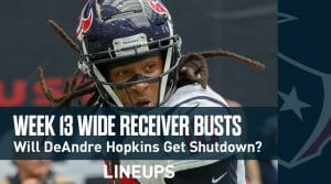 Wide Receiver Fantasy Busts for Week 13: DeAndre Hopkins Will Get Shutdown!?
