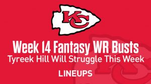 Top 5 Wide Receiver Fantasy Busts for Week 14: Tyreek Hill to Bust Against the Patriots