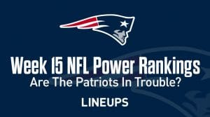 Week 15 NFL Power Rankings: Are The Patriots In Trouble?