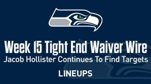 Week 15 TE Waiver Pickups & Adds: Jacob Hollister Continues To Find Targets