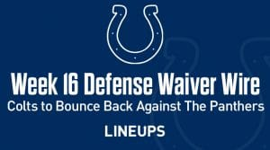 Week 16 Defense (DEF/DST) Waiver Wire Pickups: Colts to Bounce Back Against Will Grier and the Panthers