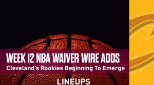 Week 12 NBA Waiver Wire Adds: Cleveland's Rookies Beginning To Emerge