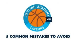 NBA Betting Strategy: 5 Common Beginner Mistakes to Avoid