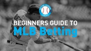 MLB Betting Strategy Guide 2019: Beginner Tips (Updates)