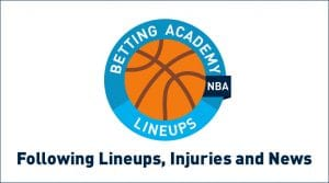 NBA Betting Strategy: Following Lineups, Injuries, and News