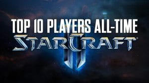 Top 10 StarCraft II Players of All Time