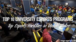Top 10 University eSports Programs & Facilities in the US