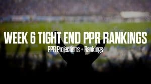 Week 6 TE Rankings PPR: Tight End Fantasy Stats & Projections