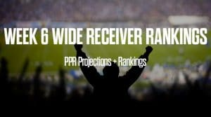 Week 6 WR Rankings PPR: Wide Receiver Fantasy Stats & Projections