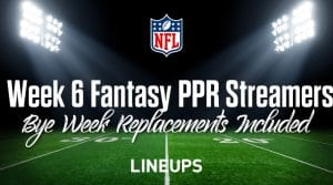 Week 6 Fantasy Football PPR Streamers: Bye Week 6 Prep