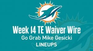 Week 14 TE Waiver Pickups & Adds: Go Grab Mike Gesicki