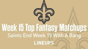 Top 5 Fantasy Matchups to Target in Week 15: Saints End Week 15 With A Bang