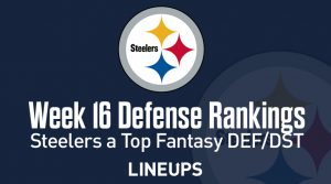 Week 16 NFL Defense (DEF) Fantasy Football Rankings: Pittsburgh Steelers Come In On Top