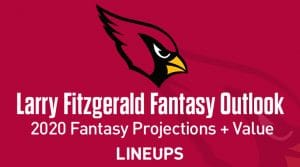 Larry Fitzgerald Fantasy Football Outlook & Value