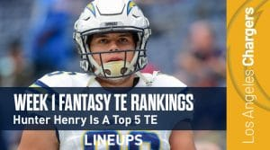 Week 1 TE Rankings & Projections (PPR):  Hunter Henry a Top 5 TE Against the Bengals?