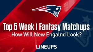 Top 5 Fantasy Matchups to know for Week 1: How good will the New England Patriots be in week one?