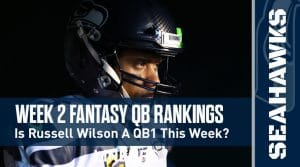 Week 2 QB Rankings & Projections (PPR): Will the Patriots defense hurt Russell Wilson's week two fantasy?
