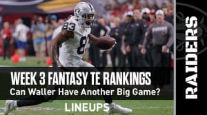 Week 3 TE Rankings & Projections (PPR): Can Darren Waller Repeat Against the Patriots?