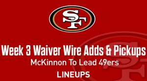 Week 3 Waiver Wire Top Pickups & Adds: Jerrick McKinnon To Lead Injured 49ers