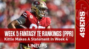 Week Five Fantasy Football Tight End Rankings(PPR): George Kittle made a statement in week four