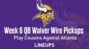Week 6 QB Waiver Wire Pickups & Adds: Who plays Atlanta?